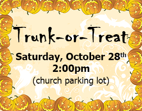 Trunk-or-Treat Saturday, October 28th - 2:00pm in the church parking lot